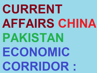 CURRENT AFFAIRS CHINA PAKISTAN ECONOMIC CORRIDOR : THE GAME CHANGING PROJECT FOR PAKISTANI ECONOMY