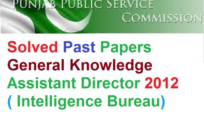 Solved Past Papers General Knowledge Assistant Director 2012 ( Intelligence Bureau)