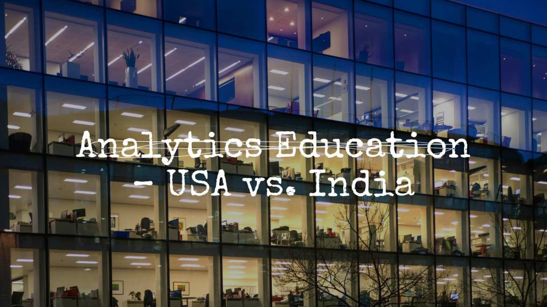 Analytics Education – USA vs. India