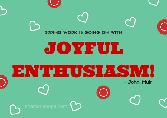 anamariapopa.com blog post fav season john muir life alive flowers spring quote love bouquet joyful enthusiasm (1)