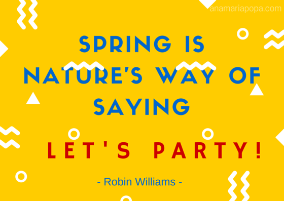 anamariapopa.com blog post spring quote robin williams sweet fav season lets party