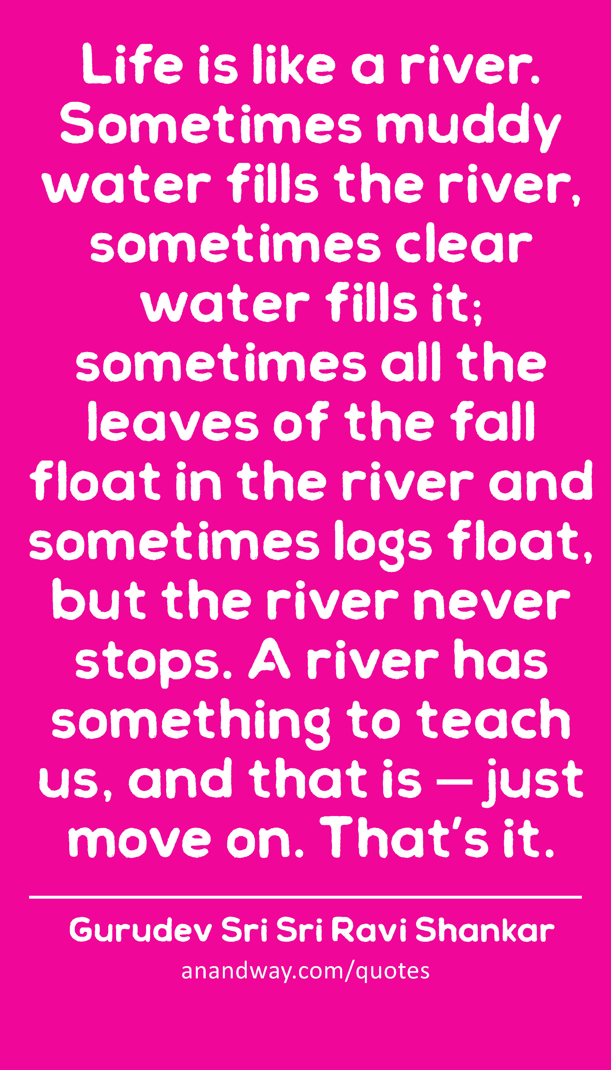 Life Like River Quote : river, quote, River., Sometimes, Muddy, Water, Fills, The...by, Gurudev, Shankar