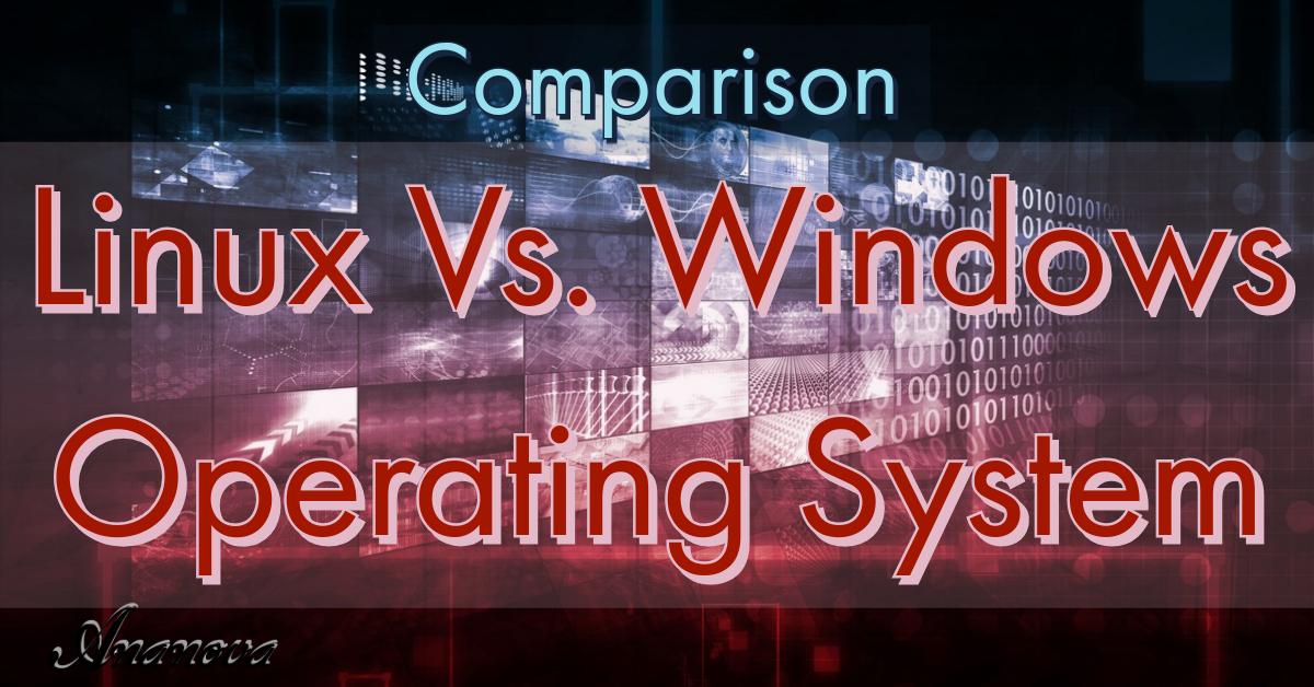 Linux Vs. Windows Operating System