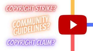 Copyright Strike, Copyright Claim, Community Guidelines kyahai?