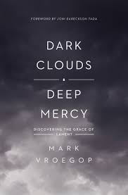 Couverture du livre Dark Clouds, Deep Mercy de Mark Vroegop.