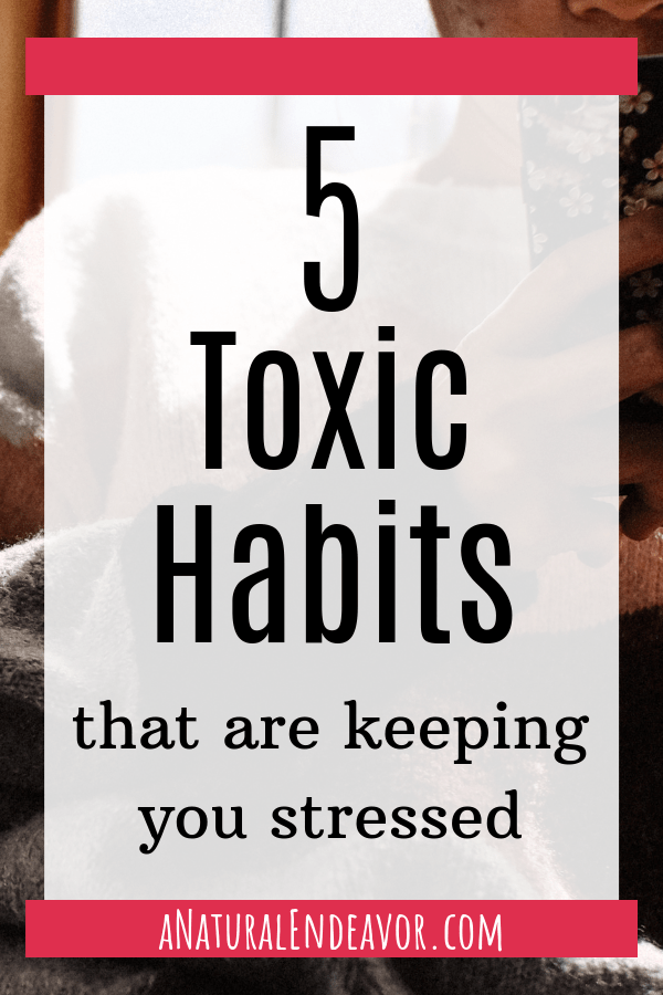 5 Toxic Habits that are keeping you stressed - destress - stop being stressed out