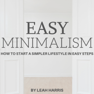 Easy Minimalism, guide to minimalism in easy to follow steps