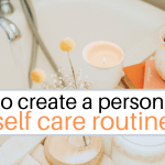 how to create a personalized self care routine