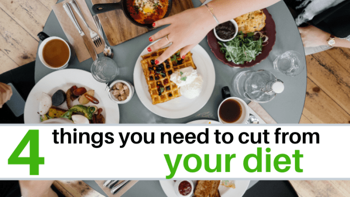 4 things to cut from your diet
