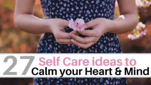 27 self care ideas for a calm heart and mind