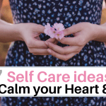 27 Self Care Tips for a calm heart & mind