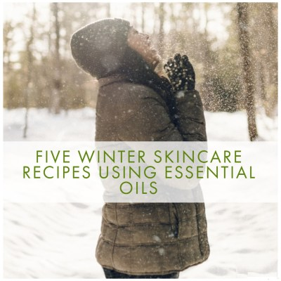 Five Winter Skincare Recipes Using Essential Oils