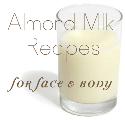 Sweet Almond Milk Recipes for Face and Body