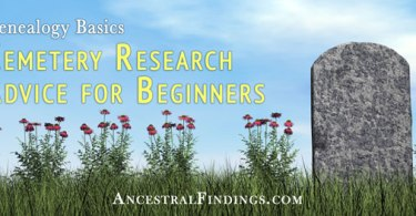 Genealogy Basics: Cemetery Research Advice for Beginners