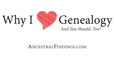 Why I Love Genealogy (And You Should, Too!)