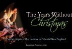 The Years Without Christmas: Puritans Against the Holiday in Colonial New England