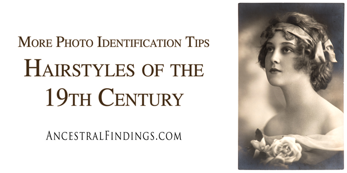 More Photo Identification Tips: Hairstyles of the 19th Century