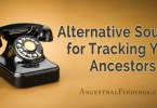 Alternative Sources for Tracking Your Ancestors