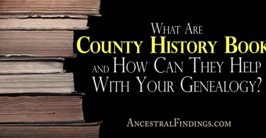 What Are County History Books and How Can They Help With Your Genealogy?