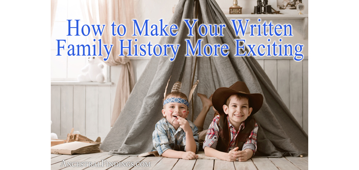 How to Make Your Written Family History More Exciting