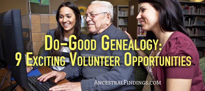 Do-Good Genealogy: 9 Exciting Volunteer Opportunities