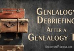 Genealogy Debriefing After a Genealogy Trip