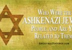 Who Were the Ashkenazi Jewish People, and Are You Related to Them?
