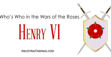 Henry VI: Who's Who in the Wars of the Rose