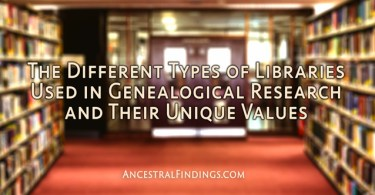 The Different Types of Libraries Used in Genealogical Research, and Their Unique Values