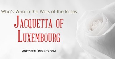 Jacquetta of Luxembourg: Who's Who in the Wars of the Roses