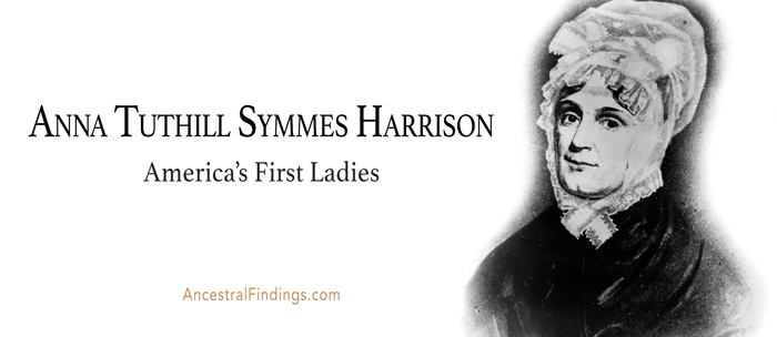 America's First Ladies: Anna Tuthill Symmes Harrison