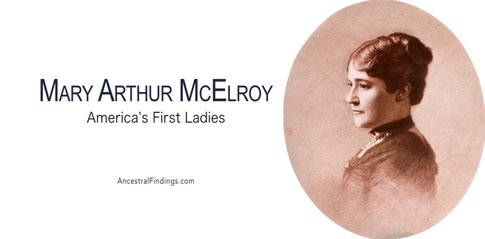 America's First Ladies, #21 — Mary Arthur McElroy | Ancestral Findings