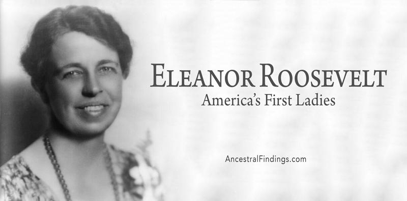 Americas First Ladies 32 Eleanor Roosevelt Ancestral Findings