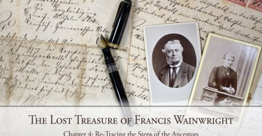 The Lost Treasure of Francis Wainwright: Chapter 4: Re-Tracing the Steps of the Ancestors