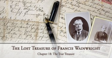 The Lost Treasure of Francis Wainwright, Chapter 18: The True Treasure