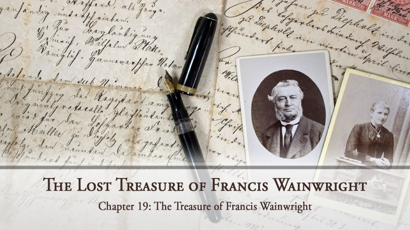 The Lost Treasure of Francis Wainwright, Chapter 19: The Treasure of Francis Wainwright