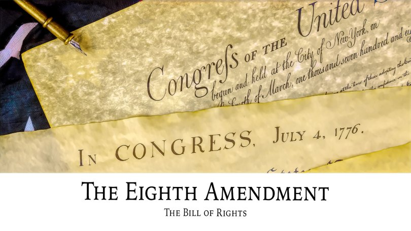 The Bill of Rights: The Eighth Amendment