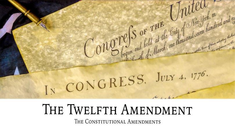The Twelfth Amendment: The Constitutional Amendments