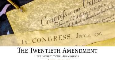 The Twentieth Amendment: The Constitutional Amendments