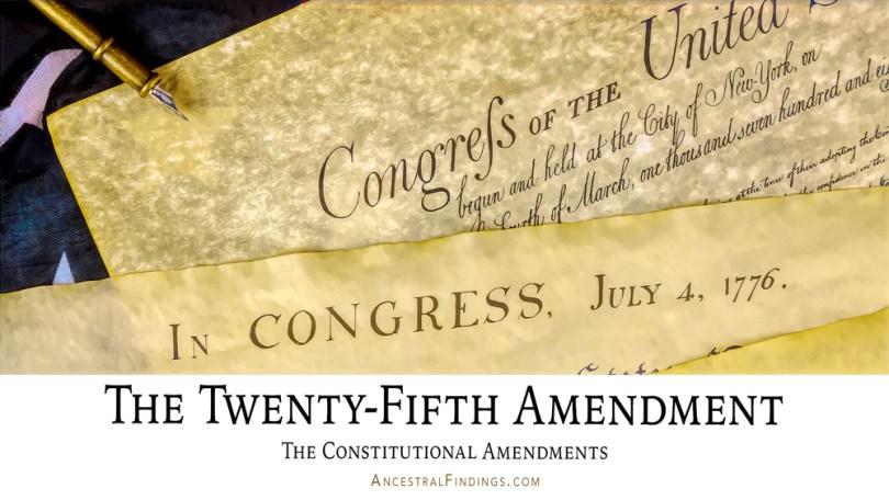The Twenty-Fifth Amendment: The Constitutional Amendments
