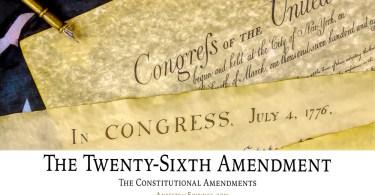 The Twenty-Sixth Amendment: The Constitutional Amendments