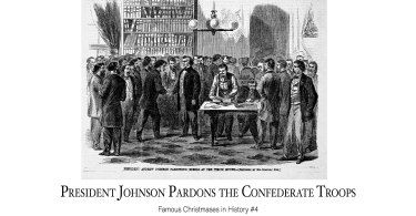 President Johnson Pardons the Confederate Troops: Famous Christmases in History