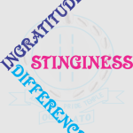 Stinginess, Indifference, Ingratitude