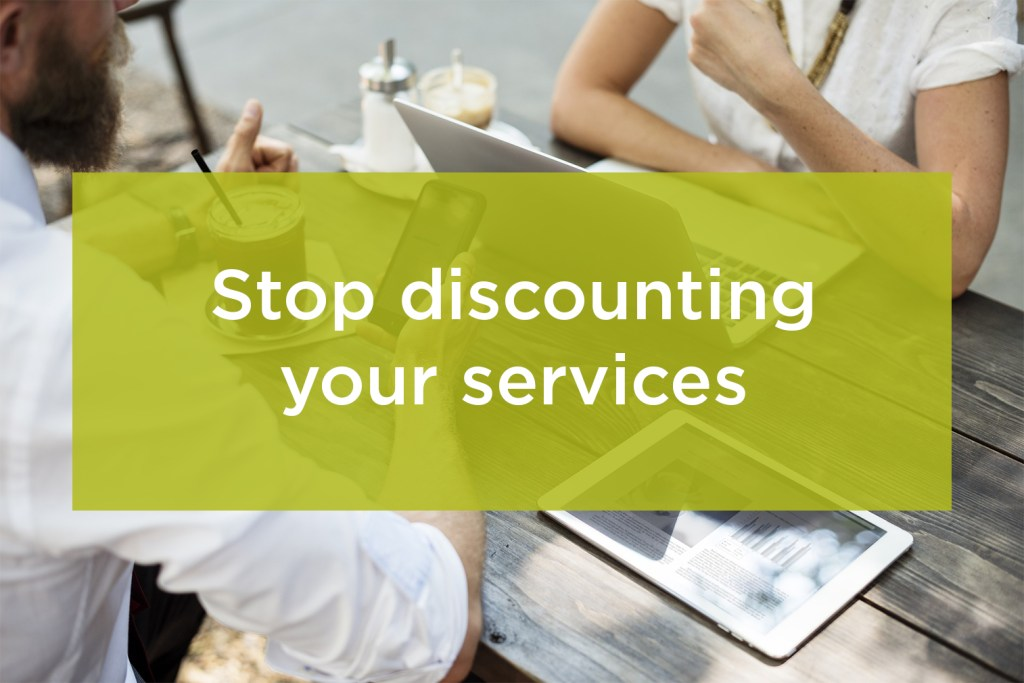 Stop discounting your services