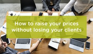 How to raise your prices without losing your clients