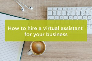 How to hire a virtual assistant for your business