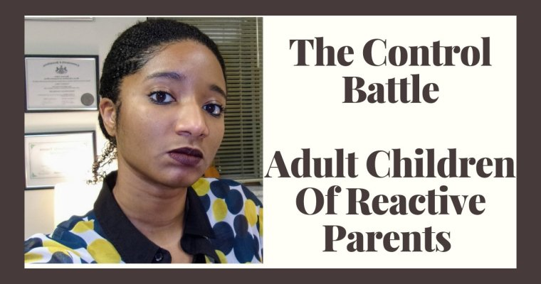 """Watch """"Adult Children Of Reactive Parents: """"Is There A Control Battle?"""" 