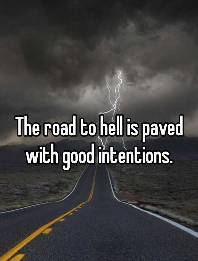 Are your intentions paving the road to purgatory or to positive action?