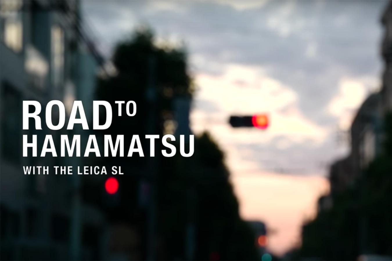 ROAD TO HAMAMATSU With the Leica SL