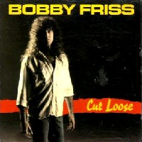 Bobby Friss, Cut Loose, By Bob Andelman